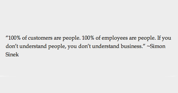 quote_simon-sinek_100-of-customers-are-people-100-of-employees-are-people-if-you-don_t-understand-people-you-don_t-understand-business_us-1